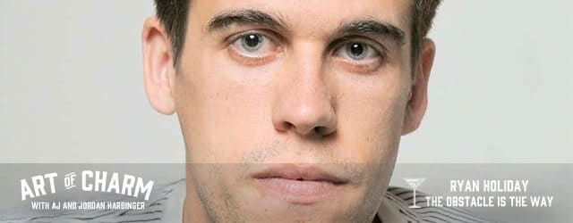 Ryan Holiday | The Obstacle is the Way (Episode 248)