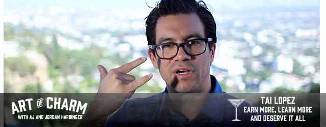 Tai Lopez is a multi-millionaire and life experimenter who dates the world's most beautiful women. Today he talks about earning more and deserving the best.