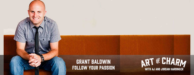 Follow your passion is almost a cliche it's been used so often. On today's episode Grant Baldwin and I discuss when to follow your passion and when not to.