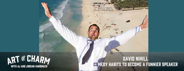 David Nihill is a comedian and public speake. Today he shares comedy habits for better, funnier public speaking. Join us episode 341 of The Art of Charm.