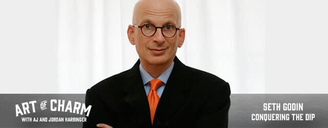 "Today Seth Godin shares his thoughts on what it means to be in ""the dip"" and how to succeed in business on the 336th episode of The Art of Charm."