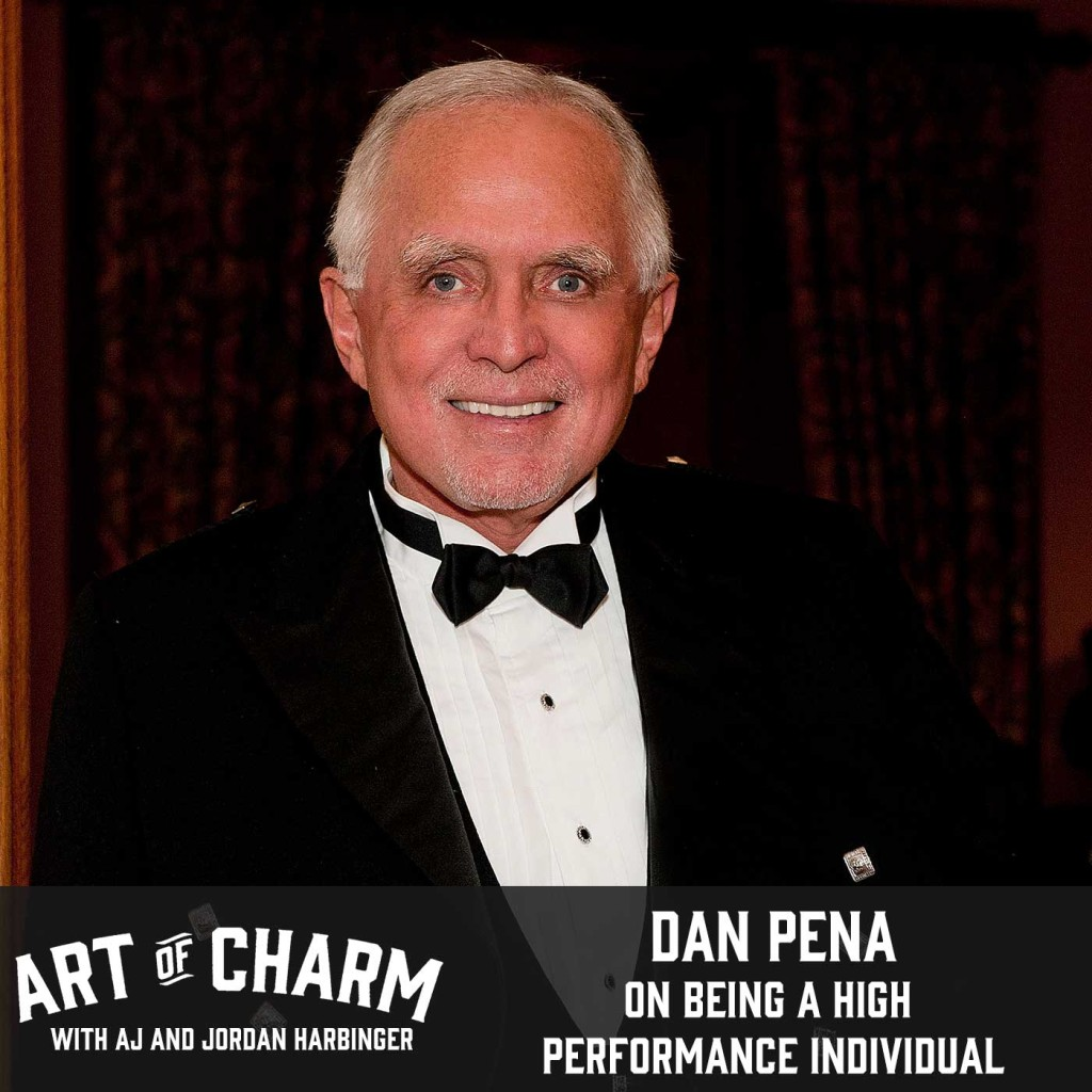 The $50 Billion Dollar Man, Dan Pena, shares with us his secrets on high performance. All of that and more on this bonus edition of The Art of Charm.