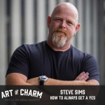 Steve Sims joins us to talk about how to always get a yes, how he built his elite luxury concierge service, and more on episode 367 of The Art of Charm.