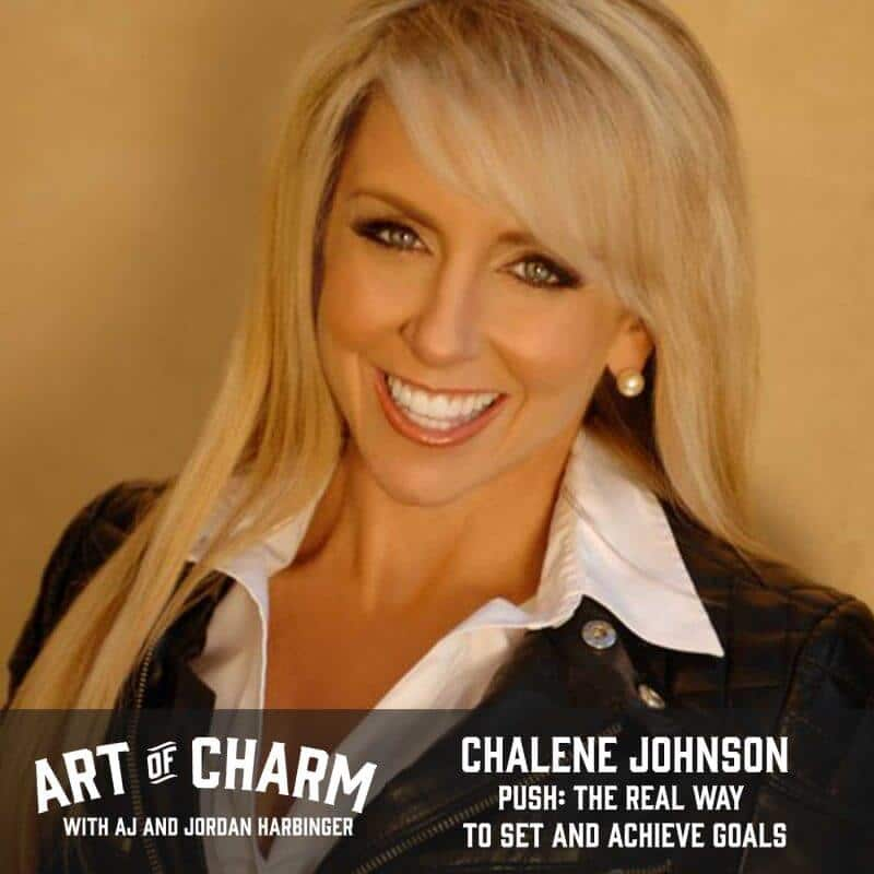 Chalene Johnson, the best-selling author of Push, joins us to talk about the crucial missing step in goal-setting on this episode of The Art of Charm.