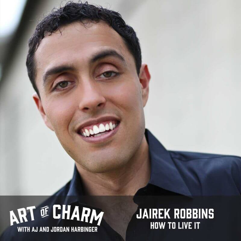 Jairek Robbins joins us to talk about achievement, purpose and his book, Live It. We dive into those topics and more on episode 379 of The Art of Charm.