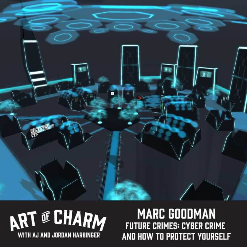 Marc Goodman, author of Future Crimes, talks about the future of cyber crime and how to protect ourselves on this bonus episode of The Art of Charm.