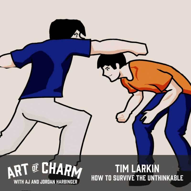 Tim Larkin, author of Survive The Unthinkable, chats about why violence is a tool, how to properly wield it, and more on this episode of The Art of Charm.