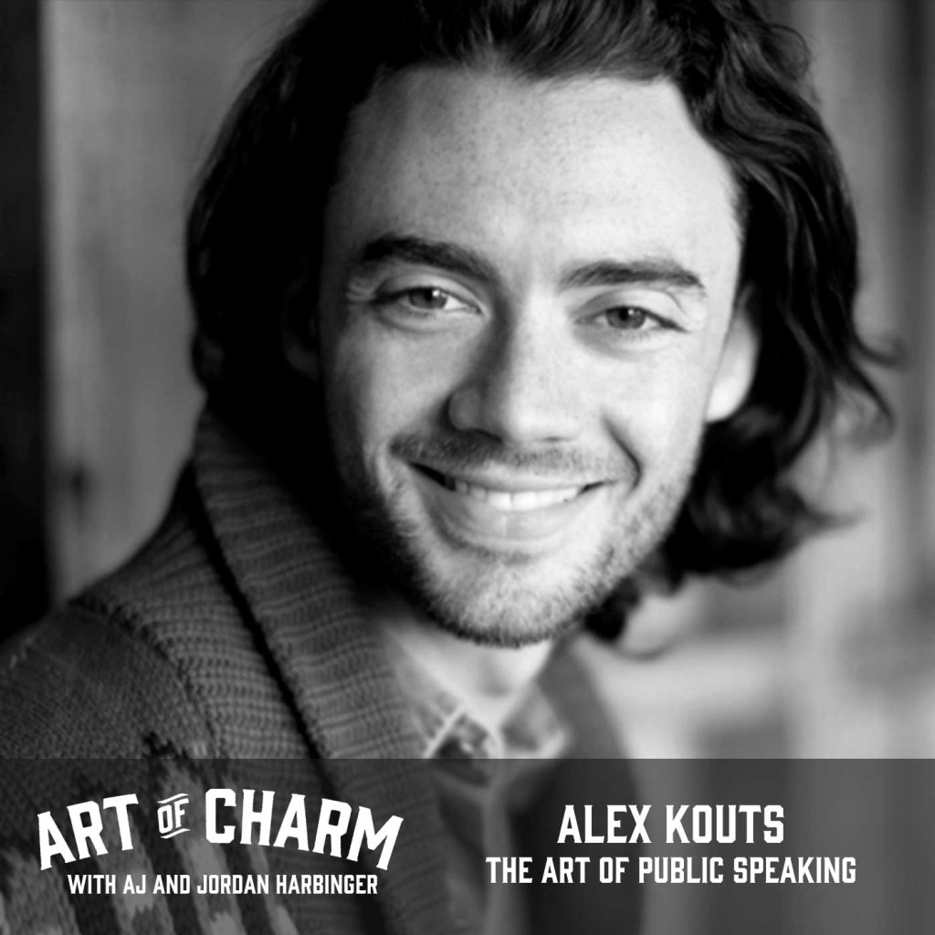 Alex Kouts talks about how public speaking impacts and improves our communication even if we aren't giving a speech on episode 393 of The Art of Charm.