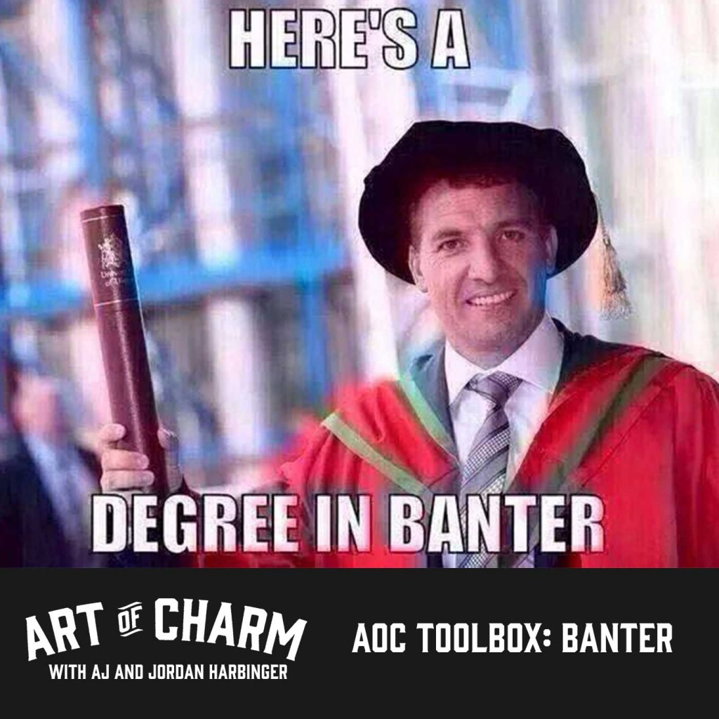On this toolbox episode of The Art of Charm we'll talk about banter: how to be good at it, how to keep it playful and why you don't always have to be funny.