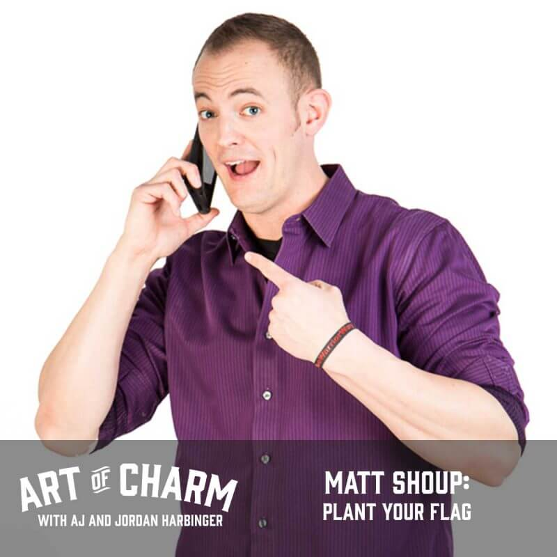 Matt Shoup, entrepreneur, author, speaker and coach, explains what it means to plant your flag and how to do it on episode 408 of The Art of Charm.