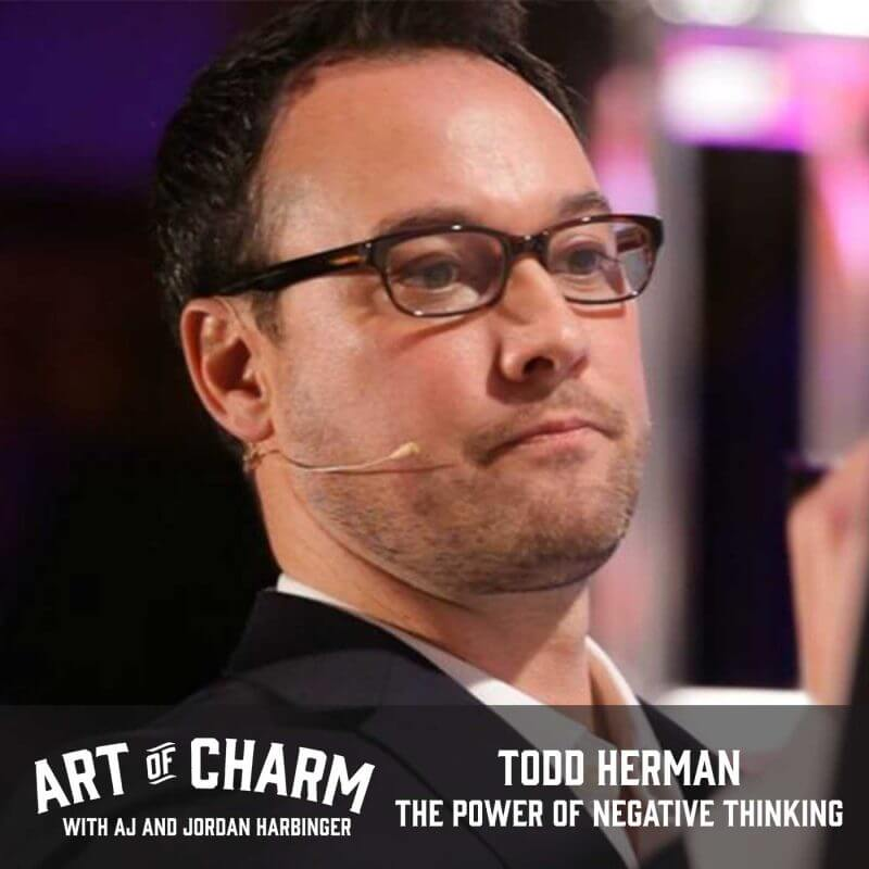 Todd Herman is a high performance coach who joins us to talk about the power of negative thinking and alter egos on the 401st episode of The Art of Charm.