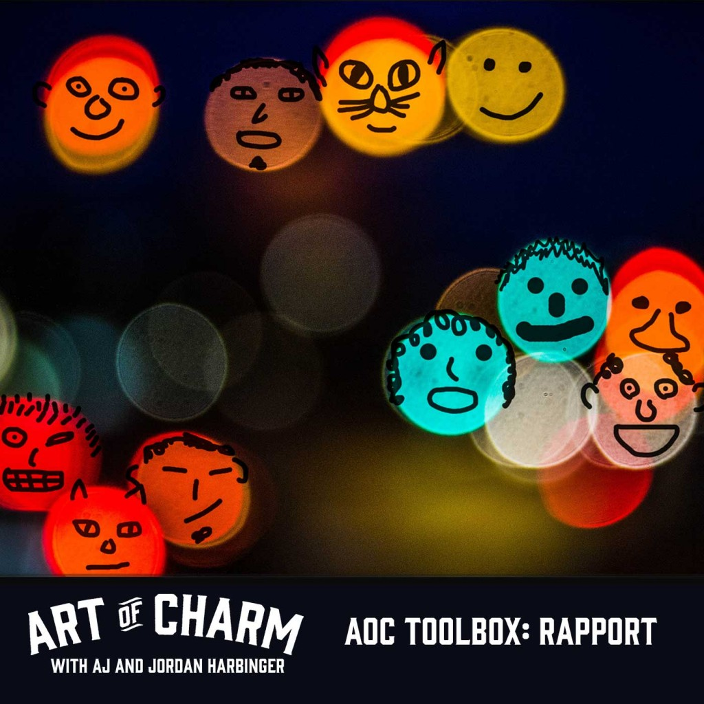 On this toolbox episode of The Art of Charm you'll find out the three levels of rapport, and how to use each effectively to develop deeper relationships.