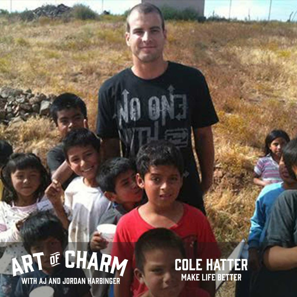 In episode 416 of The Art of Charm, we learn how entrepreneur and speaker Cole Hatter overcame tragedy to have a measurable, positive impact on the world.