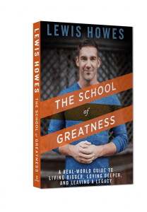 The School of Greatness: A Real-World Guide to Living Bigger, Loving Deeper and Leaving a Legacy