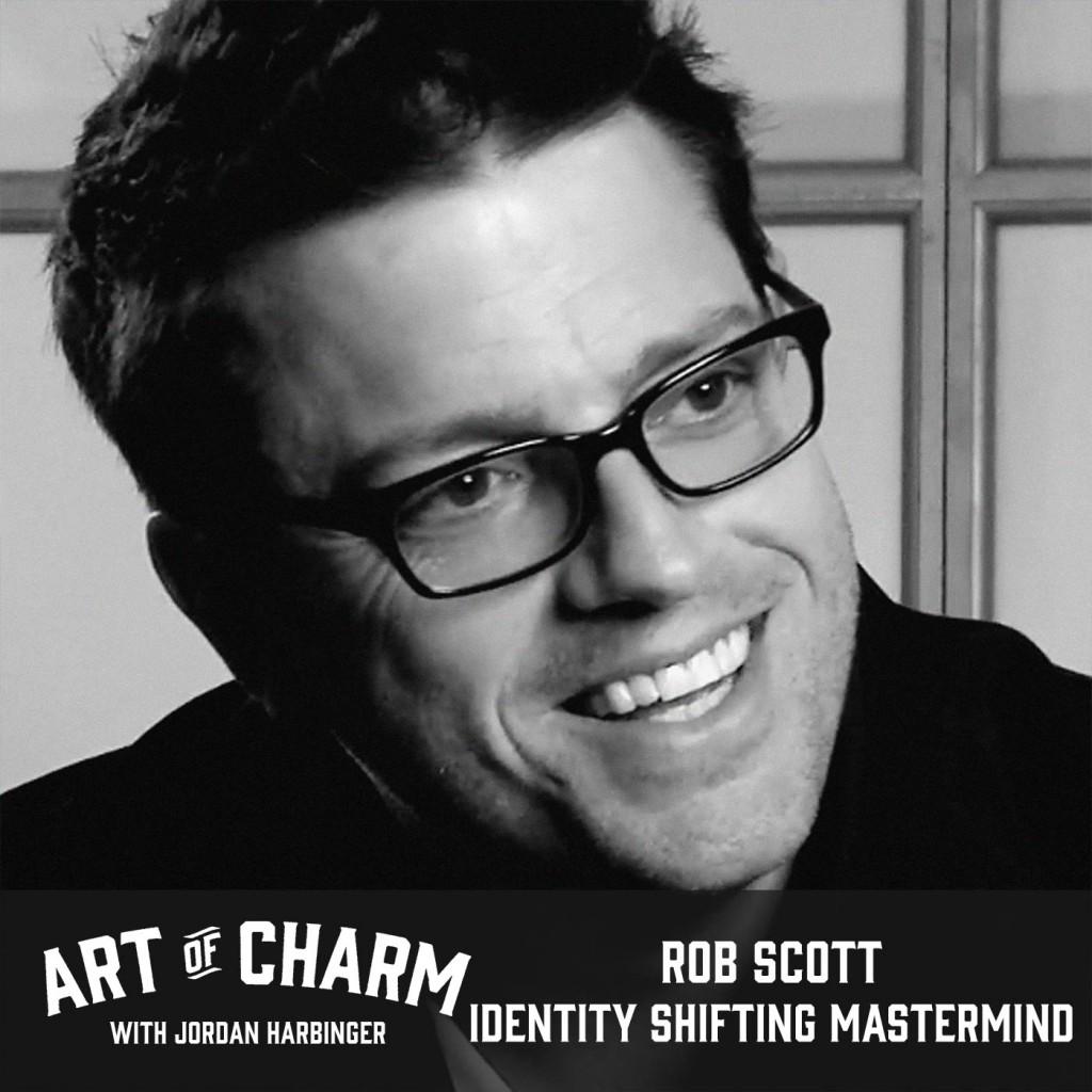 Rob Scott | Identity Shifting Mastermind (Episode 474)