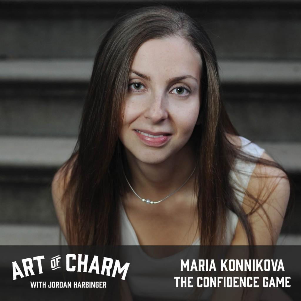 Maria Konnikova | The Confidence Game (Episode 478)
