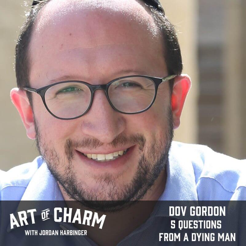Dov Gordon | 5 Questions from a Dying Man (Episode 484)