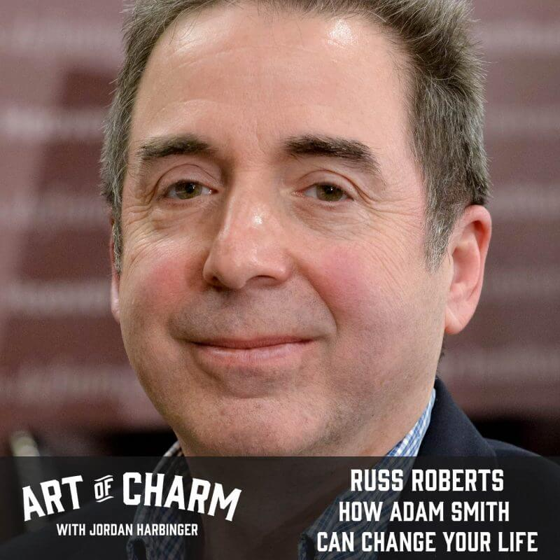 Russ Roberts | How Adam Smith Can Change Your Life (Episode 489)