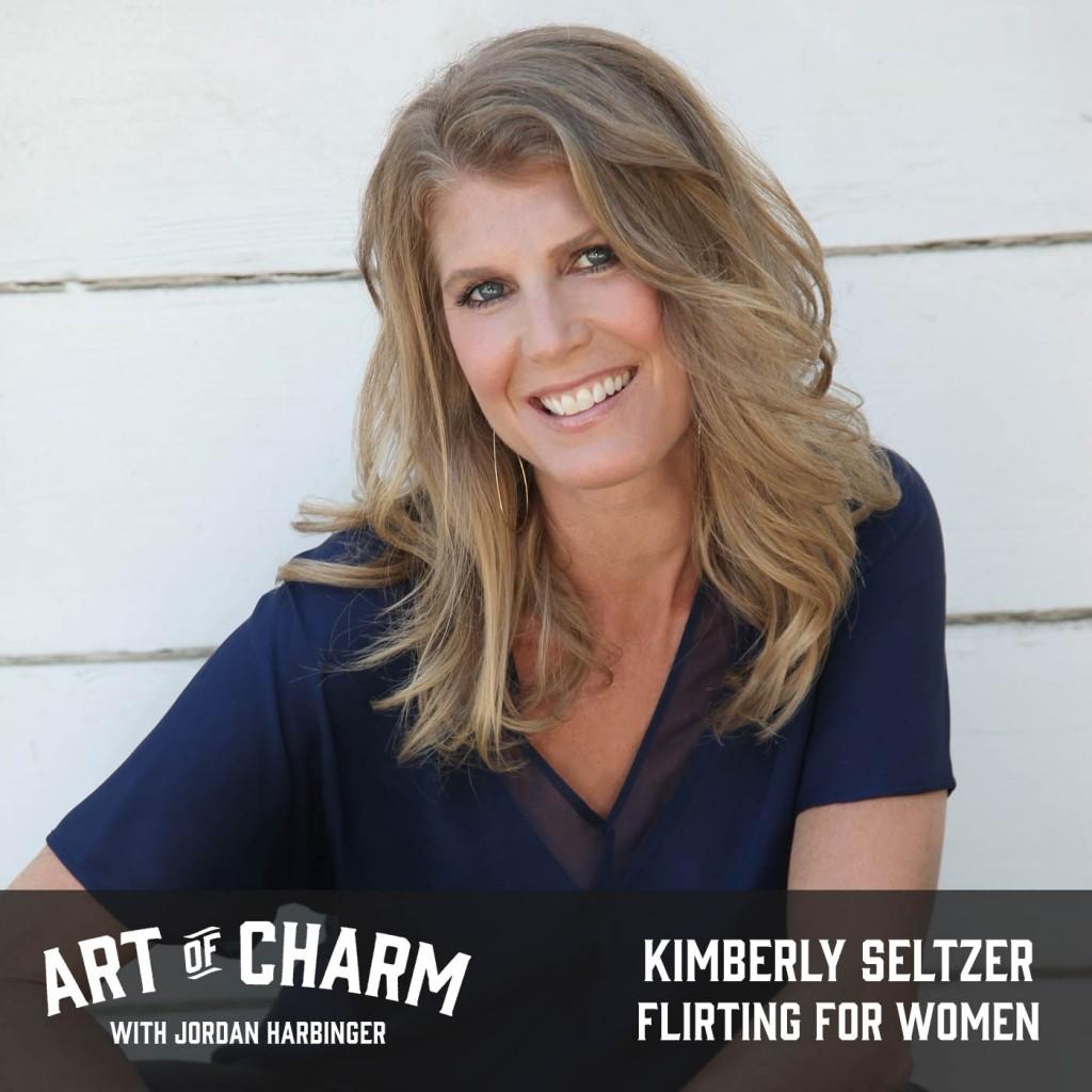 Kimberly Seltzer | Flirting for Women (Episode 497)