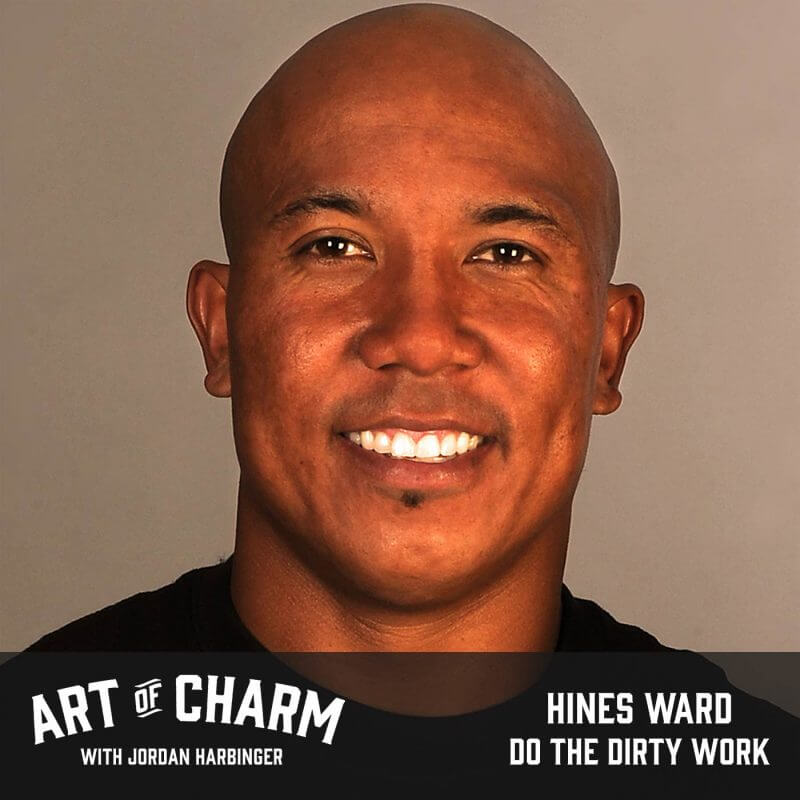 Hines Ward | Do the Dirty Work (Episode 520)