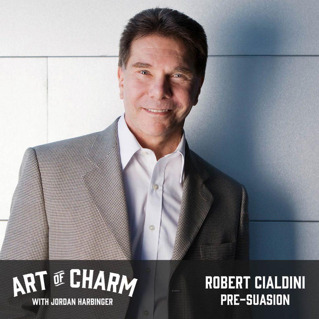 Robert Cialdini   Pre-suasion (Episode 543)