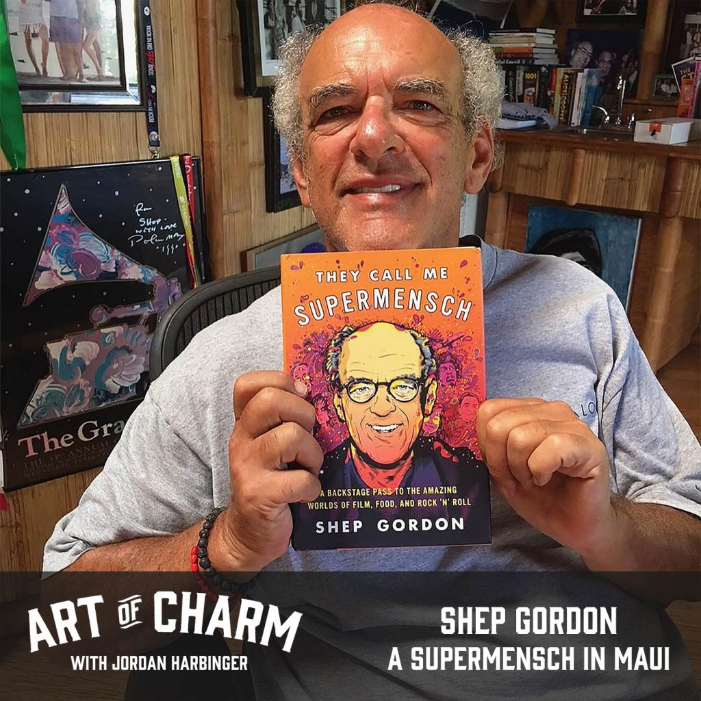 Shep Gordon | A Supermensch in Maui (Episode 544)