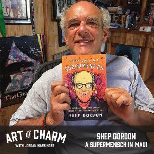Shep Gordon   A Supermensch in Maui (Episode 544)