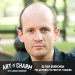 Oliver Burkeman | The Antidote to Positive Thinking (Episode 556)