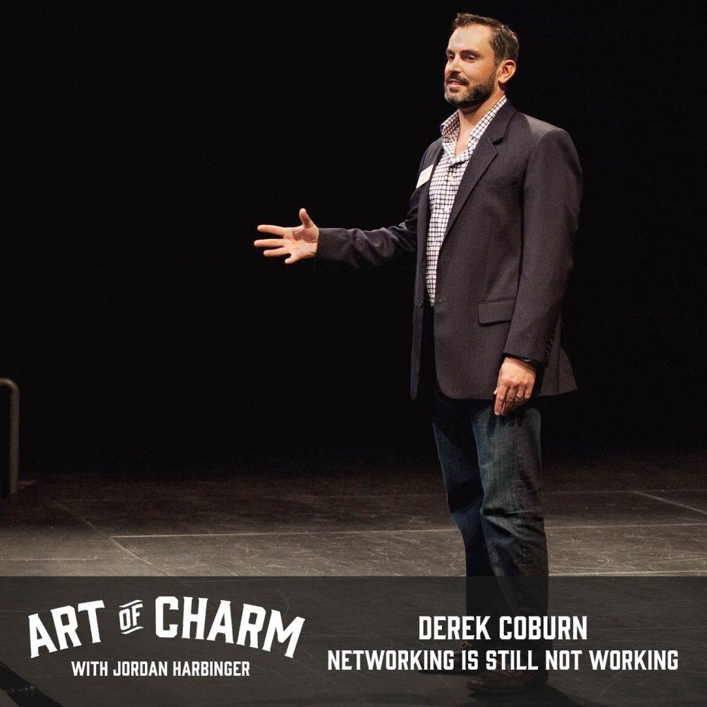 Derek Coburn | Networking Is Still Not Working (Episode 563)