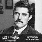 Brett McKay | Art of Manliness (Episode 600)