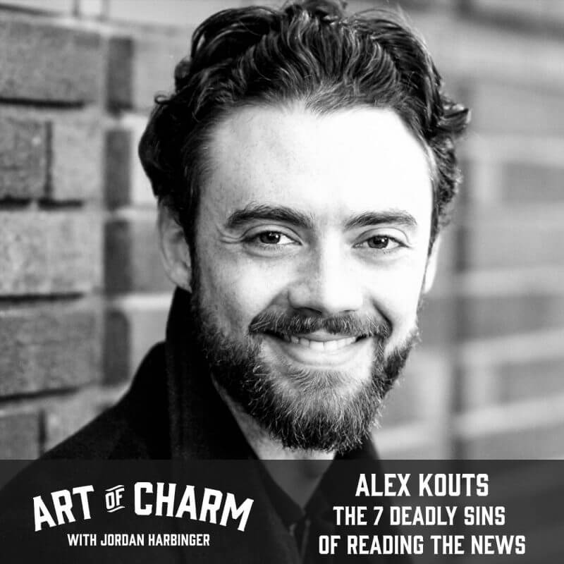 Alex Kouts | The 7 Deadly Sins of Reading the News (Episode 614)