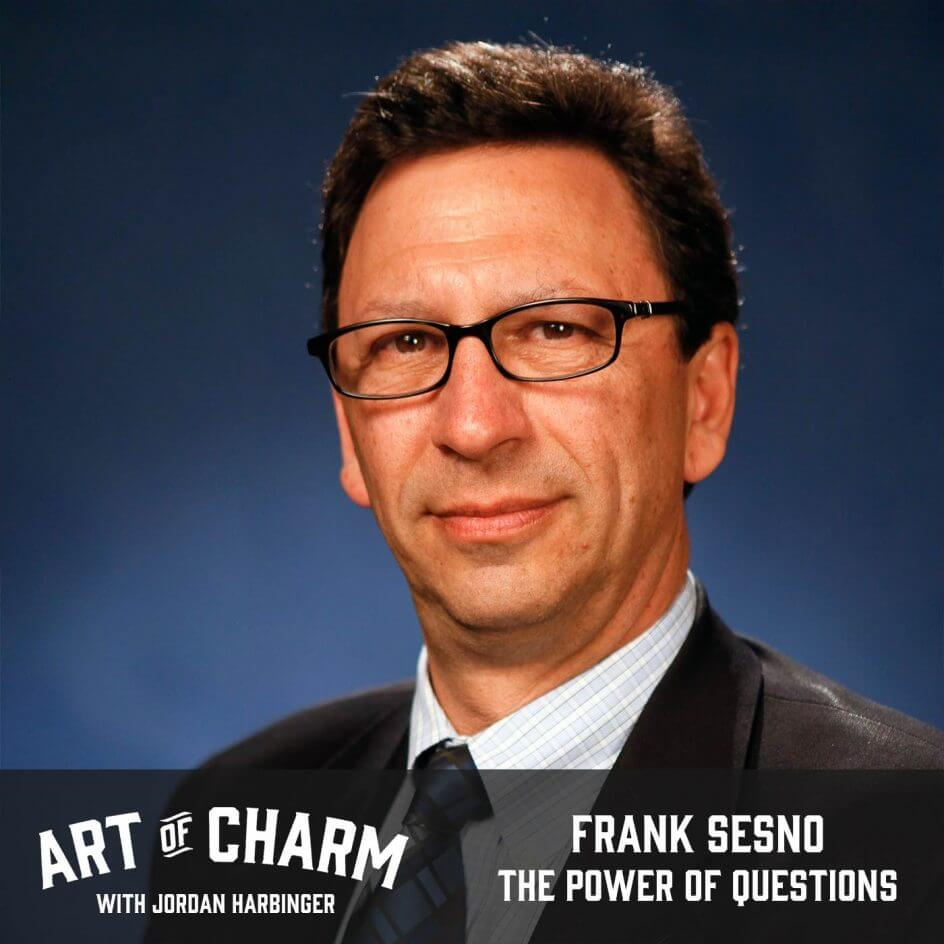 Frank Sesno | The Power of Questions (Episode 651)
