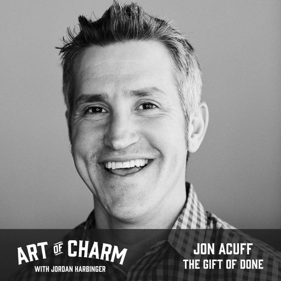 Jon Acuff | The Gift of Done (Episode 668)